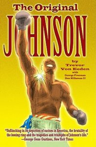 The story of Jack Johnson, the first African-American heavyweight champion of the world as told by Trevor Von Eeden